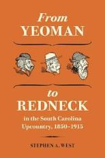 From Yeoman to Redneck in the South Carolina Upcountry  1850 1915 PDF