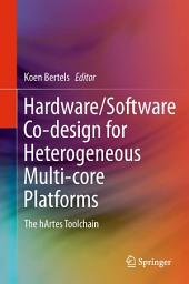 Hardware/Software Co-design for Heterogeneous Multi-core Platforms: The hArtes Toolchain