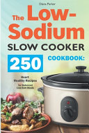 The Low-Sodium Slow Cooker Cookbook