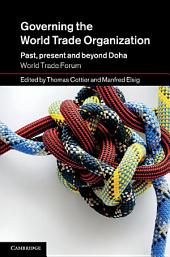 Governing the World Trade Organization: Past, Present and Beyond Doha