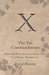 The Ten Commandments: How Our Most Ancient Moral Text Can Renew Modern Life