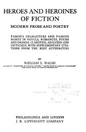 Heroes and Heroines of Fiction: Famous Characters and Famous Names in Novels, Romances, Poems and Dramas, Classified, Analyzed and Criticised, with Supplementary Citations from the Best Authorities, Volume 1