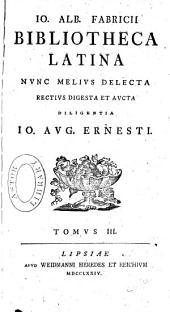 Io. Alb. Fabricii Bibliotheca latina: nunc melius delecta, rectius digesta et aucta, Volume 3