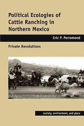 Political Ecologies of Cattle Ranching in Northern Mexico: Private Revolutions