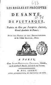 Les Regles et préceptes de santé de Plutarque: traduits du grec par Jacques Amyot ... : avec des notes et des observations de M. l'abbé Brotier, neveu