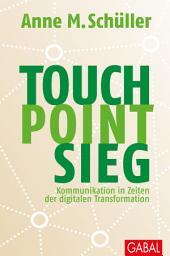 Touch. Point. Sieg.: Kommunikation in Zeiten der digitalen Transformation