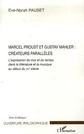 Marcel Proust et Gustav Mahler: créateurs parallèles: L'expression du moi et du temps dans la littérature et la musique au début du XX° siècle