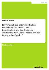 """Ein Vergleich der unterschiedlichen Darstellung von Humor in der französischen und der deutschen Ausführung des Comics """"Asterix bei den Olympischen Spielen"""""""