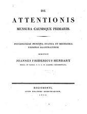 De attentionis mensura causisque primariis: Psychologiae principia statica et mechanica exemplo illustraturus ...