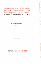 The Work of Francis Parkman: The Conspiracy of Pontiac and the Indian war after the conquest of Canada