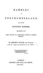 Rambles in Northumberland, and on the Scottish Border: Interspersed with Brief Notices of Interesting Events in Border History