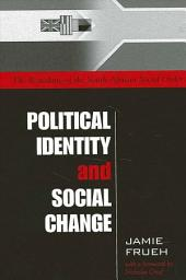 Political Identity and Social Change: The Remaking of the South African Social Order