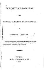Vegetarianism the Radical Cure for Intemperance