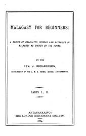 Malagasy for Beginners:: A Series of Graduated Lessons and Exercises in Malagasy as Spoken by the Hovas : Parts I., II.
