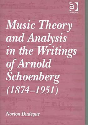 Music Theory and Analysis in the Writings of Arnold Schoenberg  1874 1951  PDF