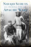 Navajo Scouts During the Apache Wars PDF