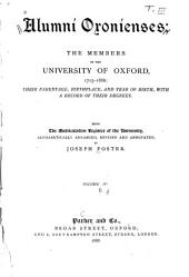 Alumni Oxonienses: the Members of the University of Oxford, 1715-1886: Their Parentage, Birthplace, and Year of Birth, with a Record of Their Degrees: Being the Matriculation Register of the University, Alphabetically Arranged, Revised and Annotated, Volume 4