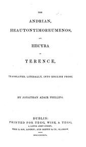 The Andrian, Heautontimorumenos, and Hecyra of Terence, Translated Literally Into English Prose. By J. A. Phillips