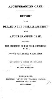 Auchterarder case. Report of the debate in the General assembly in the Auchterarder case. Revised by S. Macgregor: Volume 7