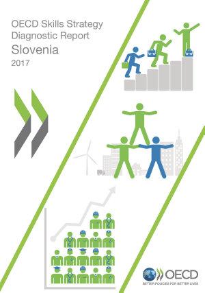 OECD Skills Studies OECD Skills Strategy Diagnostic Report  Slovenia 2017 PDF