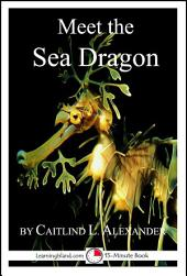 Meet the Sea Dragon: A 15-Minute Book for Early Readers