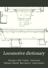 Locomotive dictionary: an illustrated vocabulary of terms which designate American railroad locomotives their parts attachments and details of construction with definitions and illustrations of typical British locomotive practice