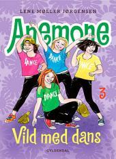 Anemone 3 - Vild med dans: Bind 3