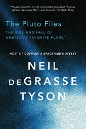 The Pluto Files: The Rise and Fall of America's Favorite Planet: The Rise and Fall of America's Favorite Planet