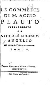 Le commedie di M. Accio Plauto: Volume 5
