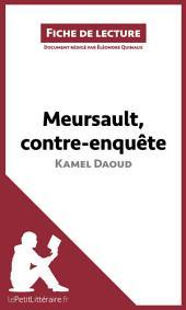 Meursault, contre-enquête de Kamel Daoud (Fiche de lecture): Résumé complet et analyse détaillée de l'oeuvre