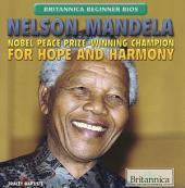 Nelson Mandela: Nobel Peace Prize-Winning Champion for Hope and Harmony
