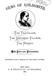 Gems of Goldsmith: The Traveller, the Deserted Village, the Hermit. With Notes and Illustrations ...