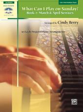 What Can I Play on Sunday?, Book 2: 10 Easily Prepared Piano Arrangements for March & April Services