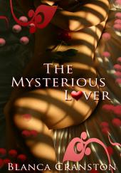 The Mysterious Lover : Paranormal Erotica: (Adults Only Erotica)
