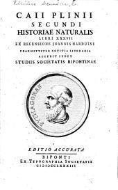 Caii Plinii Secundi Historiae naturalis libri XXXVII ex recensione Joannis Harduini: Praemittitur notitia literaria accedit index studiis Societatis bipontinae, Volume 1