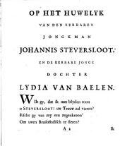 Op het huwelyk van [...] Johannis Steversloot, en [...] Lydia van Baelen