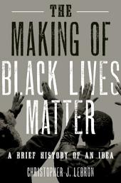 The Making of Black Lives Matter: A Brief History of an Idea