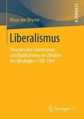 Liberalismus: Theorien des Liberalismus und Radikalismus im Zeitalter der Ideologien 1789-1945
