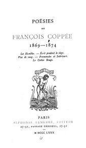 Poésies de François Coppée: 1869-1874. Les humbles. Écrit pendant le siège. Plus de sang. Promenades et intérieurs. Le cahier rouge