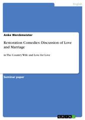 Restoration Comedies: Discussion of Love and Marriage: in The Country Wife and Love for Love
