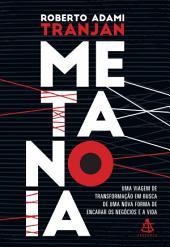 Metanoia: Uma viagem de transformação em busca de uma nova forma de encarar os negócios e a vida