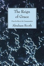 The Reign of Grace: From Its Rise to Its Consummation