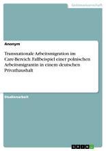 Transnationale Arbeitsmigration im Care Bereich  Fallbeispiel einer polnischen Arbeitsmigrantin in einem deutschen Privathaushalt PDF