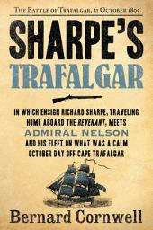 Sharpe's Trafalgar: Richard Sharpe and the Battle of Trafalgar, October 21, 1805