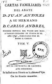 Cartas familiares del abate D. Juan Andrés a su hermano D. Carlos Andrés dándole noticia del viage que hizo a varias ciudades de Italia en el año 1785, publicadas por el mismo D. Carlos: Volumen 5