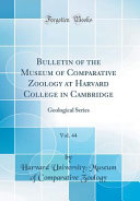 Bulletin of the Museum of Comparative Zoology at Harvard College in Cambridge, Vol. 44