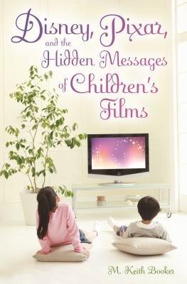 Disney  Pixar  and the Hidden Messages of Children s Films PDF