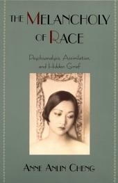 The Melancholy of Race: Psychoanalysis, Assimilation, and Hidden Grief