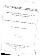 Encyclopaedic Dictionary: A New and Original Work of Reference to All the Words in the English Language, with a Full Account of Their Origin, Meaning, Pronunciation