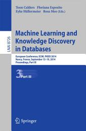 Machine Learning and Knowledge Discovery in Databases: European Conference, ECML PKDD 2014, Nancy, France, September 15-19, 2014. Proceedings, Part 3